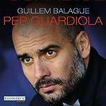 Pep Guardiola: Die Biografie | Guillem Balagué