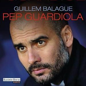 Pep Guardiola: Die Biografie Hörbuch