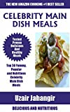 Celebrity Main Dish Recipes : Top 30 Tasty, Yummy, Popular and Nutritious Celebrity Main Dish Meals For Every Member of the Family