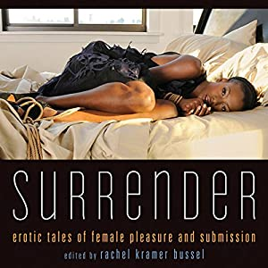 Surrender: Erotic Tales of Female Pleasure and Submission | [Rachel Kramer Bussel]