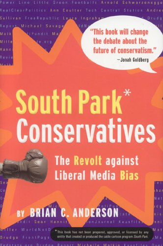 South Park Conservatives: The Revolt Against Liberal Media Bias, BRIAN C. ANDERSON