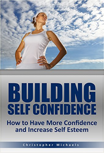 Building Self Confidence: How to Have More Confidence and Increase Self Esteem (Building Self Confidence, How to Have More Confidence, Increase Self Esteem, How to Have Confidence) PDF