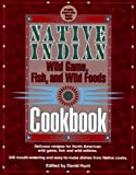 Native Indian Wild Game, Fish, and Wild Foods Cookbook: New Revised and Expanded Edition (Cooking)