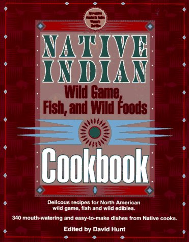 Native Indian Wild Game, Fish, and Wild Foods Cookbook: New Revised and Expanded Edition (Cooking) (Indian Fish compare prices)