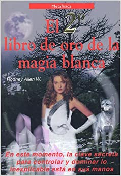 El segundo libro de oro de la magia blanca (Second book of