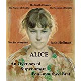ALICE: An Over-sexed, Super-smart, Foul-mouthed Brat: The World of Shadow ~ Janis Hoffman