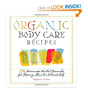 Organic Body Care Recipes: 175 Homeade Herbal Formulas for Glowing Skin & a Vibrant Self