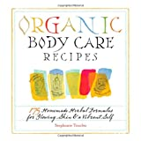 Organic Body Care Recipes: 175 Homeade Herbal Formulas for Glowing Skin & a Vibrant Selfby Stephanie Tourles