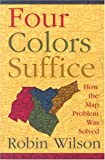 Four Colors Suffice: How the Map Problem Was Solved