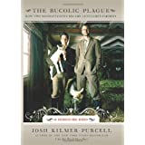 The Bucolic Plague: How Two Manhattanites Became Gentlemen Farmers: An Unconventional Memoir ~ Josh Kilmer-Purcell