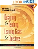 Designing and Teaching Learning Goals and Objectives: Classroom Strategies That Work