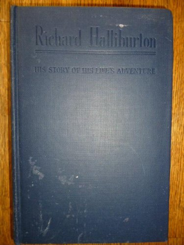 richard-halliburton-his-story-of-his-lifes-adventure-as-told-in-letters-to-his-mother-and-father