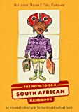 img - for The How to be a South African Handbook: An Irreverent Cultural Guide for Tourists and Confused Locals book / textbook / text book