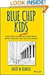 Blue Chip Kids: What Every Child (and...