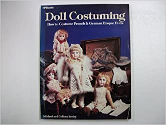 Doll Costuming: How to Costume French & German Bisque Dolls