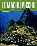 Le Machu Picchu : La montagne perdue...