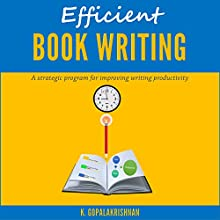 Efficient Book Writing: A Strategic Program for Improving Writing Productivity Audiobook by Kasthurirangan Gopalakrishnan Narrated by Jack Nolan