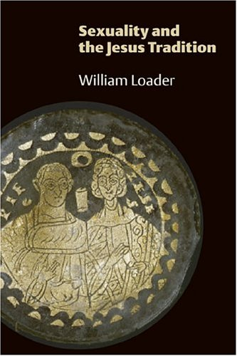 Sexuality and the Jesus Tradition, WILLIAM LOADER