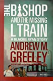 The Bishop and The Missing L Train (A Father Blackie Ryan Mystery) (0312868758) by Greeley, Andrew M.