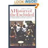 A History of the Excluded: Making Family a Refuge from State in Twentieth-Century Tanzania (Eastern African Studies...