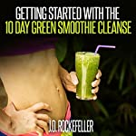 Getting Started with the 10 Day Green Smoothie Cleanse: J.D. Rockefeller's Book Club | J.D. Rockefeller