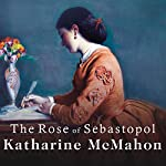 The Rose of Sebastopol: A Novel   Katharine McMahon
