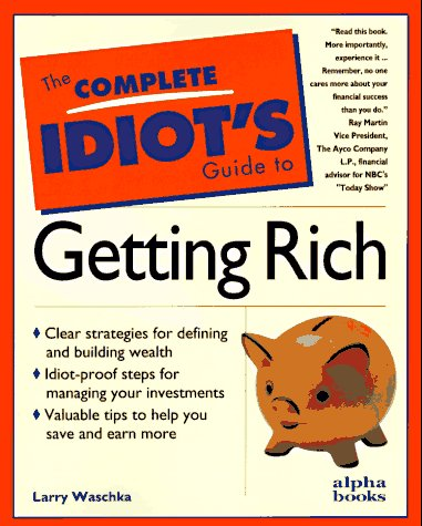 Complete Idiot's Guide to Getting Rich, The