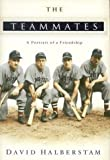 The Teammates: A Portrait of a Friendship (Hardcover)