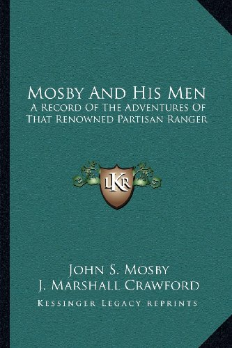 Mosby and His Men: A Record of the Adventures of That Renowned Partisan Ranger a Record of the Adventures of That Renowned Partisan Ranger