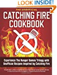 Catching Fire Cookbook: Experience th...