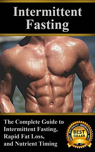 Intermittent Fasting: The Complete Guide to Intermittent Fasting, Rapid Fat Loss, and Nutrient Timing