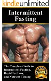 Intermittent Fasting: The Complete Guide to Intermittent Fasting, Rapid Fat Loss, and Nutrient Timing (English Edition)