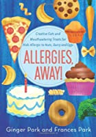 Allergies, Away!: Creative Eats and Mouthwatering Treats for Kids Allergic to Nuts, Dairy, and Eggs by St. Martin's Griffin