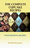 The Complete Cupcake Recipes - Plus Frosting Recipes