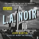 L.A. Noir: The Struggle for the Soul of America's Most Seductive City Audiobook by John Buntin Narrated by Kirby Heybourne
