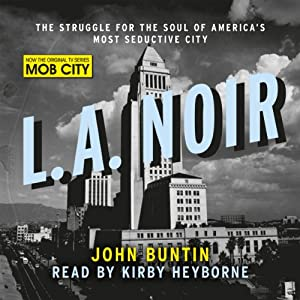L.A. Noir: The Struggle for the Soul of America's Most Seductive City | [John Buntin]