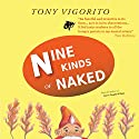 Nine Kinds of Naked (       UNABRIDGED) by Tony Vigorito Narrated by Kristin Kalbli