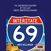 Interstate 69: The Unfinished History of the Last Great American Highway | [Matt Dellinger]