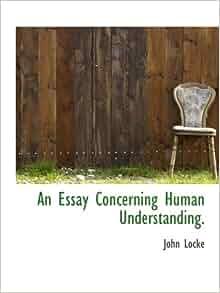 An Essay Concerning Human Understanding     Book I   John Locke John locke essay concerning human understanding book