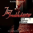 The Troubleshooter: New Haven Blues Hörbuch von Bard Constantine Gesprochen von: Joseph B. Kearns