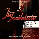The Troubleshooter: New Haven Blues | Bard Constantine