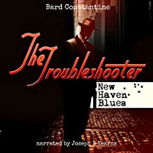 The Troubleshooter: New Haven Blues Audiobook by Bard Constantine Narrated by Joseph B. Kearns