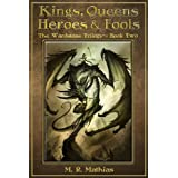 Kings, Queens, Heroes, & Fools: The Wardstone Trilogy Book Twoby M. R. Mathias