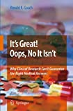img - for It's Great! Oops, No It Isn't: Why Clinical Research Can't Guarantee The Right Medical Answers book / textbook / text book