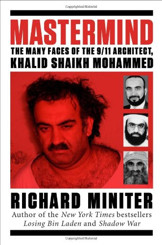Mastermind: The Many Faces of the 9/11 Architect, Khalid Shaikh Mohammed, Richard Miniter