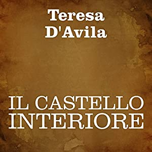 Il castello interiore [The Interior Castle] Audiobook