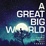 Is there Anybody Out There? by A Great Big World [Music CD]