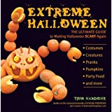 Extreme Halloween: The Ultimate Guide to Making Halloween Scary Again ~ Tom Nardone