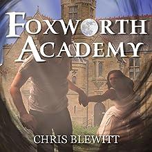Foxworth Academy: Freshman Year - Part I (       UNABRIDGED) by Chris Blewitt Narrated by Justin Halliwell