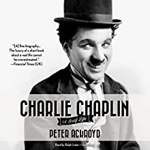 Charlie Chaplin: A Brief Life (       UNABRIDGED) by Peter Ackroyd Narrated by Ralph Lister